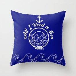 All I Need is Sea - White on Blue Throw Pillow