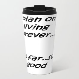 I Plan on Living Forever So Far So Good Travel Mug