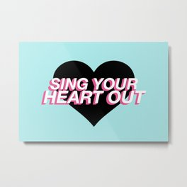Sing Your Heart Out Metal Print