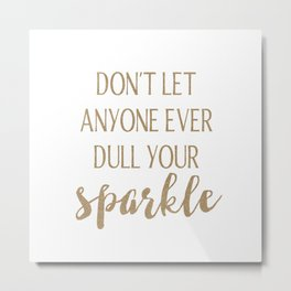 Don't Let Anyone Ever Dull Your Sparkle Metal Print