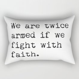 Plato. We are twice armed if we fight with faith. Plato Rectangular Pillow