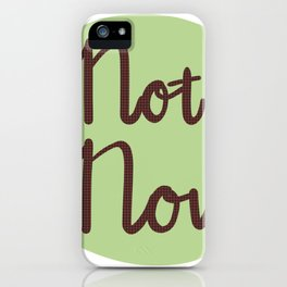 Not Now iPhone Case