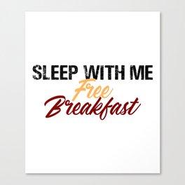 Sleep With Me Free Breakfast Canvas Print