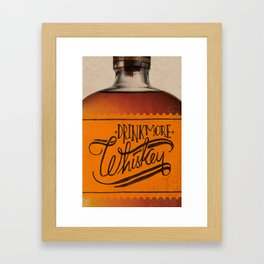 Drink More Whiskey... Framed Art Print