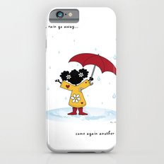 Rain, Rain Go Away... Come Again Another Day... Slim Case iPhone 6s