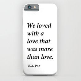 We loved  with a  love that  was more  than love.  iPhone Case