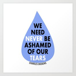We Need Never Be Ashamed of Our Tears Art Print