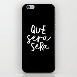 Que Sera Sera black and white typography wall art home decor life quote handwritten beautiful words iPhone Skin