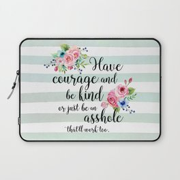 Have courage and be an asshole Laptop Sleeve