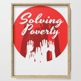"""Let's End Poverty! Let's Reflect On A Shirt Saying """"Solving Poverty"""" Hardship Poor Starvation Hard Serving Tray"""