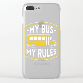 My Bus My Rules Gift Clear iPhone Case