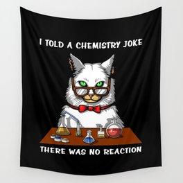 Cat Chemistry Teacher No Reaction Science Joke Wall Tapestry