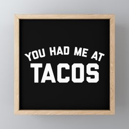 Had Me At Tacos Funny Quote Framed Mini Art Print