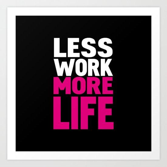 Less work more life Art Print