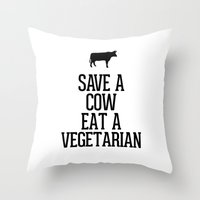vegetarian Throw Pillows featuring Save a Cow Eat a Vegetarian by RexLambo