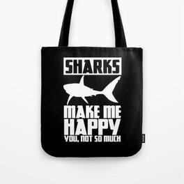Sharks Make Me Happy You Not So Much Humor Fish Tote Bag