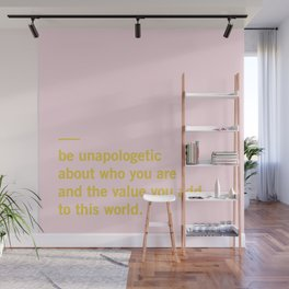 be unapologetic about who you are... Wall Mural
