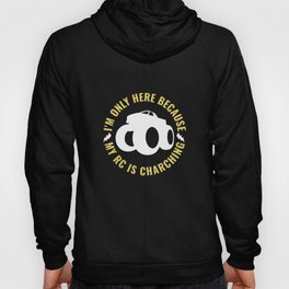 I'm Only Here Because My RC Is Charching - RC Car Drift Hoody