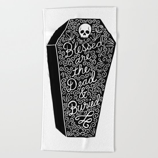Blessed are the dead & buried Beach Towel
