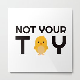 NOT YOUR TOY ! Metal Print