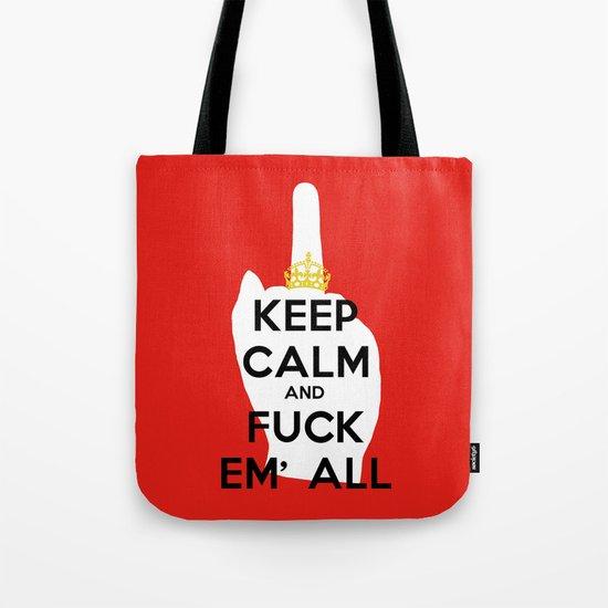 KEEP CALM AND FUCK EM' ALL  Tote Bag