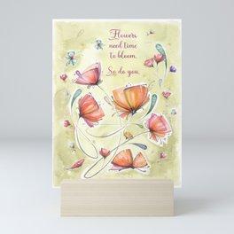 Flowers need time to bloom Mini Art Print