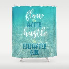 Flow Like Water, Hustle Like Fiji Water Girl Shower Curtain