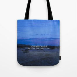 You Were Alone Before They Left You II Tote Bag