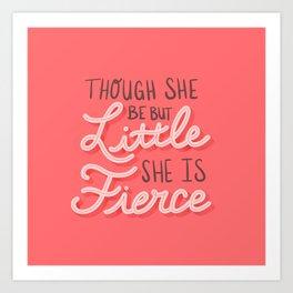 Though She Be But Little She is Fierce Art Print