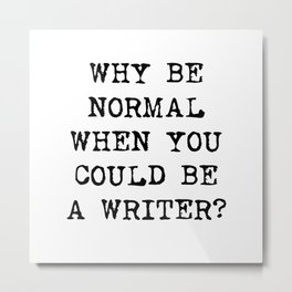 Why be normal when you could be a writer? Metal Print