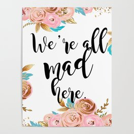 We're all mad here - golden floral Poster