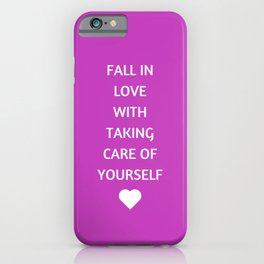 FALL IN LOVE WITH TAKING CARE OF YOURSELF iPhone Case