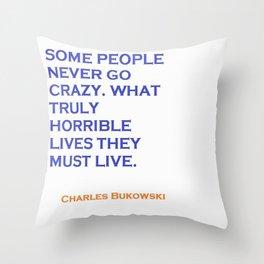 Charles Bukowski Crazy Quote Throw Pillow