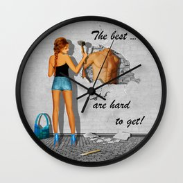 The best are hard to get Wall Clock