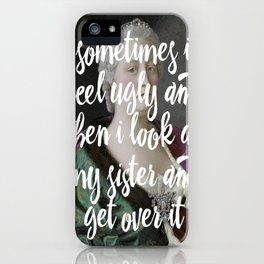 Sometimes I feel ugly and then I look at my sister and get over it iPhone Case