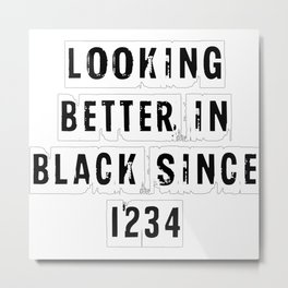Looking Better In Black Since 1234 [White] Metal Print