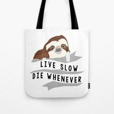 Live slow, die whenever Tote Bag
