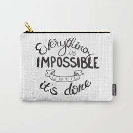 Everything is impossible until it's done - inspirational quote Carry-All Pouch