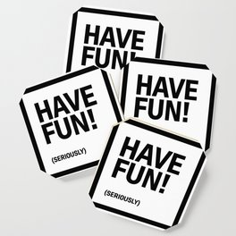 Motivational & Inspirational Quotes - Have Fun (seriously) MMS 480 Coaster
