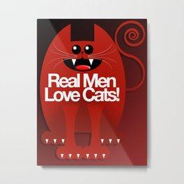MEN LOVE CATS Metal Print