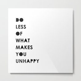 Do less of what makes you unhappy Metal Print