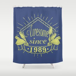 Awesome since 1989 Shower Curtain