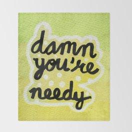 Damn You're Needy Throw Blanket