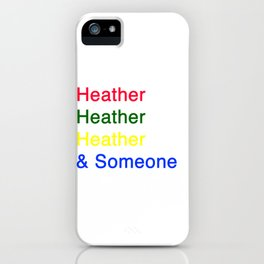 Heather, Heather, Heather, and Someone iPhone Case