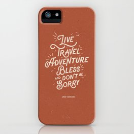 Live Travel Adventure Bless and Don't Be Sorry inspirational quote typography art print home decor iPhone Case