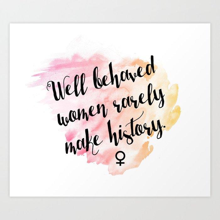 well behaved women rarely make history. Kunstdrucke
