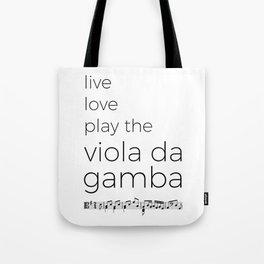 Live, love, play the viola da gamba Tote Bag