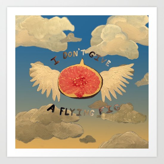 I don't give a flying fig Art Print