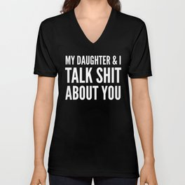My Daughter & I Talk Shit About You (Black & White) Unisex V-Neck
