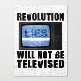 Revolution will not be televised Canvas Print